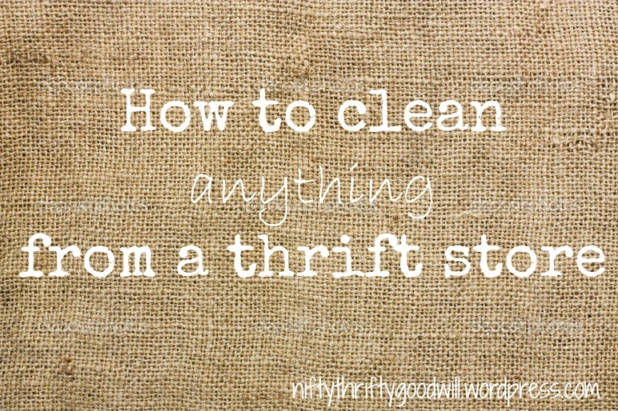 How to clean anything from a thrift store